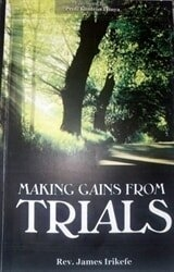 Making Gains from Trials by Rev. James Irikefe